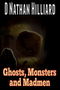 Ghosts, Monsters and Madmen eBook Cover, written by D. Nathan Hilliard