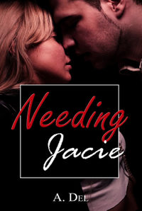 Needing Jacie eBook Cover, written by A. Del