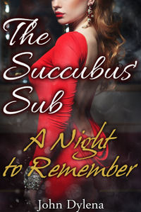 The Succubus' Sub: A Night to Remember eBook Cover, written by John Dylena