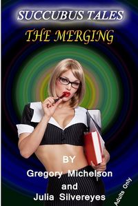 Succubus Tales: The Merging eBook Cover, written by Gregory Michelson and Julia Silvereyes