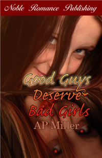 Good Guys Deserve Bad Girls eBook Cover, written by AP Miller