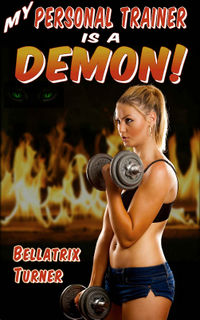 My Personal Trainer is a Demon! eBook Cover, written by Bellatrix Turner