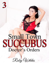 Small Town Succubus 3: Doctor's Orders eBook Cover, written by Ruby Wildes