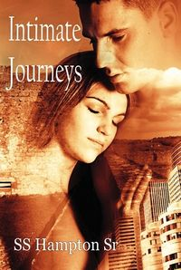 Intimate Journeys eBook Cover, written by Ss Hampton Sr.