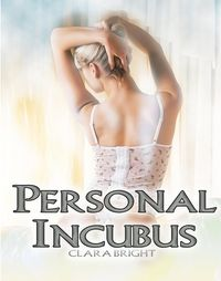 Personal Incubus eBook Cover, written by Clara Bright