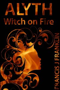 Alyth: Witch on Fire eBook Cover, written by Francis Franklin