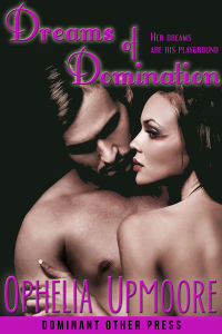 Dreams of Domination eBook Cover, written by Ophelia Upmoore