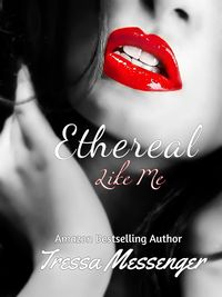 Ethereal Like Me eBook Cover, written by Tressa Messenger