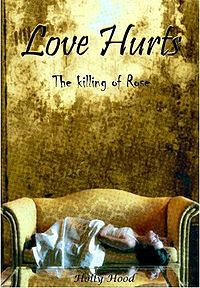 Love Hurts: The Killing of Rose eBook Cover, written by Holly Hood