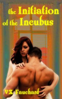 The Initiation Of The Incubus eBook Cover, written by VZ Fauchard