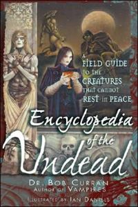 Encyclopedia of the Undead: A Field Guide to Creatures That Cannot Rest in Peace Book Cover, written by Bob Curran