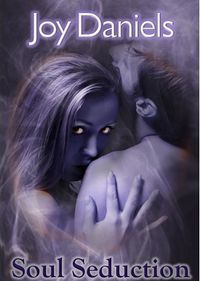 Soul Seduction eBook Cover, written by Joy Daniels