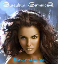 Succubus Summoned eBook Cover, written by Emerald Ice