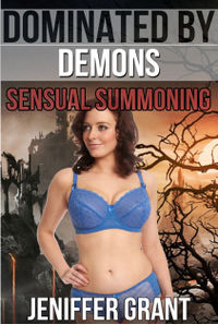 Dominated by Demons: Sensual Summoning eBook Cover, written by Jeniffer Grant