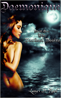 Daemonique - Book One: The Darkest Desire eBook Cover, written by Leona D. Reish