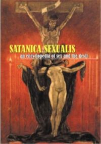 Satanica Sexualis: An Encyclopedia of Sex And the Devil Book Cover, written by Candice Black