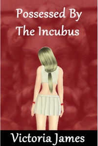Possessed By The Incubus eBook Cover, written by Victoria James