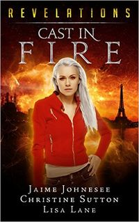 Revelations: Cast In Fire eBook Cover, written by Christine Sutton, Lisa Lane and Jaime Johnesee