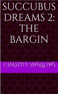 Succubus Dreams 2: The Bargain eBook Cover, written by Chastity Swallows