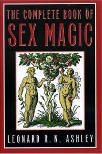 The Complete Book of Sex Magic Book Cover, written by Leonard R. N. Ashley