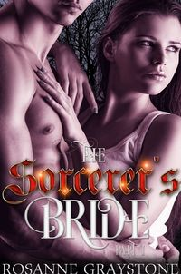 Creating The Sorcerer's Bride: A Paranormal Romance, Part One eBook Cover, written by Rosanne Graystone