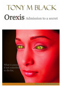 Orexis: Admission to a Secret eBook Cover, written by Tony M. Black