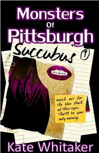 Monsters of Pittsburgh: Succubus eBook Cover, written by Kate Whitaker