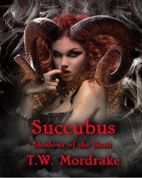 Succubus: Shadows of the Beast eBook Cover, written by T.W. Mordrake