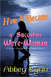 How I Became a Succubus Were-Woman  eBook Cover, written by Abbey Lynn