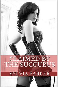 Claimed By The Succubus eBook Cover, written by Sylvia Parker