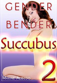 Gender Bender Succubus 2 eBook Cover, written by Maxine Albedo