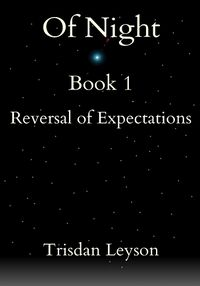 Of Night Book 1: Reversal Of Expectations eBook Cover, written by Trisdan Leyson