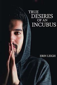 True Desires of an Incubus eBook Cover, written by Erin Leigh