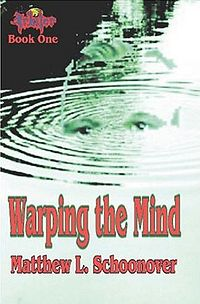Warping the Mind Book Cover, written by Matthew L. Schoonover