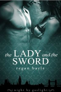 The Lady and the Sword eBook Cover, written by Regan Bayle