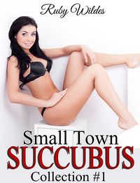 Small Town Succubus: Collection #1 eBook Cover, written by Ruby Wildes
