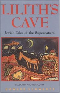 Lilith's Cave: Jewish Tales of the Supernatural Book Cover, written by Howard Schwartz