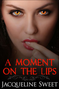 A Moment on the Lips eBook Cover, written by Jacqueline Sweet