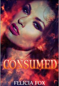 Consumed eBook Cover, written by Felicia Fox