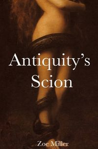 Antiquity's Scion eBook Cover, written by Zoe Miller