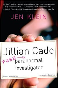 Jillian Cade: (Fake) Paranormal Investigator Book Cover, written by Jen Klein