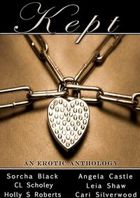 Kept: An Erotic Anthology eBook Cover, written by Sorcha Black, Cari Silverwood, Leia Shaw, Holly Roberts, Angela Castle and C.L. Scholey