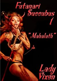 Mahalath: Futanari Succubus 1 eBook Cover, written by Lady Vixen and Mister Vixen