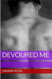 Devoured Me eBook Cover, written by Sammia Rose
