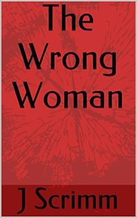 The Wrong Woman eBook Cover, written by J. Scrimm