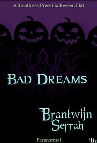 Bad Dreams Original eBook Cover, written by Brantwijn Serrah