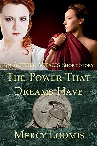 The Power That Dreams Have: an Aether Vitalis Short Story eBook Cover, written by Mercy Loomis
