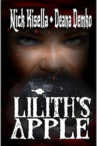 Lilith's Apple Book Cover, written by Nick Kisella and Deana Demko