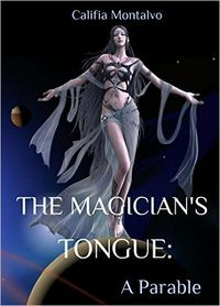 The Magician's Tongue: A Parable eBook Cover, written by Califia Montalvo