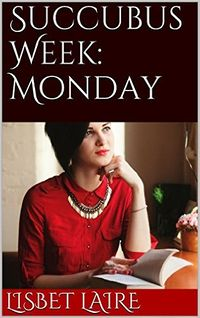 Succubus Week: Monday eBook Cover, written by Lisbet Laire